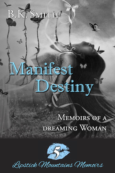 'Manifest Destiny - Memoirs of a Dreaming Woman' by B. K. Smith